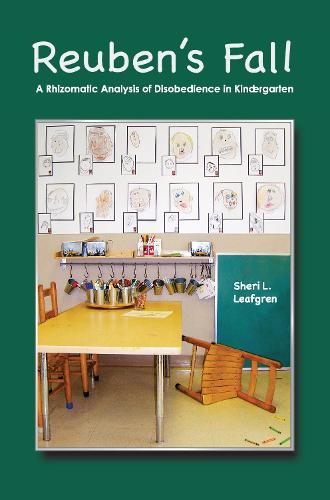 Reuben's Fall: A Rhizomatic Analysis of Disobedience in Kindergarten - International Institute for Qualitative Methodology Series (Paperback)