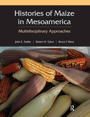 Histories of Maize in Mesoamerica: Multidisciplinary Approaches (Paperback)