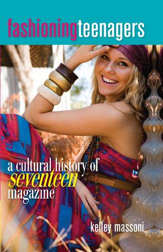 Fashioning Teenagers: A Cultural History of Seventeen Magazine (Hardback)