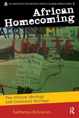 African Homecoming: Pan-African Ideology and Contested Heritage - UCL Institute of Archaeology Critical Cultural Heritage Series (Paperback)