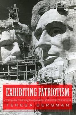 Exhibiting Patriotism: Creating and Contesting Interpretations of American Historic Sites (Paperback)