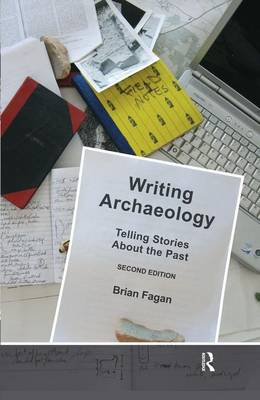 Writing Archaeology, Second Edition: Telling Stories About the Past (Hardback)