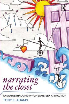 Narrating the Closet: An Autoethnography of Same-Sex Attraction - Writing Lives: Ethnographic Narratives (Paperback)