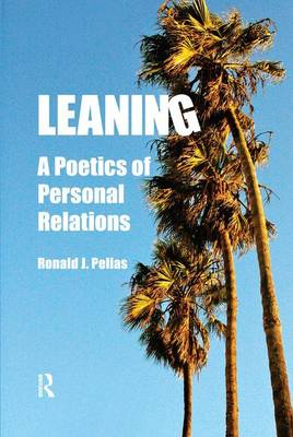 Leaning: A Poetics of Personal Relations - Writing Lives: Ethnographic Narratives (Hardback)