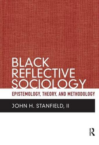 Black Reflective Sociology: Epistemology, Theory, and Methodology (Hardback)