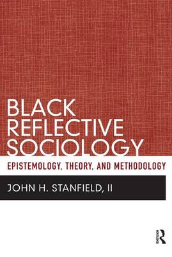 Black Reflective Sociology: Epistemology, Theory, and Methodology (Paperback)