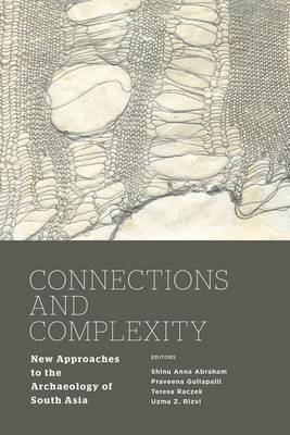 Connections and Complexity: New Approaches to the Archaeology of South Asia (Hardback)