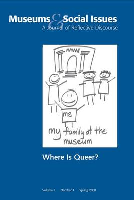 Where is Queer?: Museums & Social Issues 3:1 Thematic Issue - Museums & Social Issues (Paperback)
