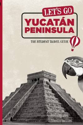 Let's Go Yucatan Peninsula: The Student Travel Guide (Paperback)