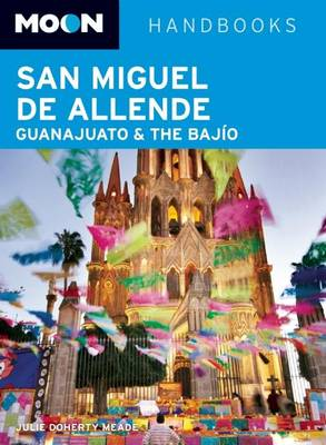 Moon San Miguel de Allende, Guanajuato and the Bajio - Moon Handbooks (Paperback)
