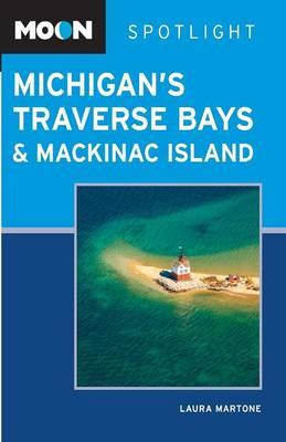 Moon Spotlight Michigan's Traverse Bays & Mackinac Island - Moon Spotlight (Paperback)