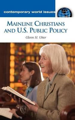 Mainline Christians and U.S. Public Policy: A Reference Handbook - Contemporary World Issues (Hardback)