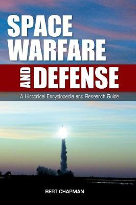 Space Warfare and Defense: A Historical Encyclopedia and Research Guide (Hardback)