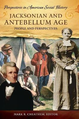 Jacksonian and Antebellum Age: People and Perspectives - Perspectives in American Social History (Hardback)