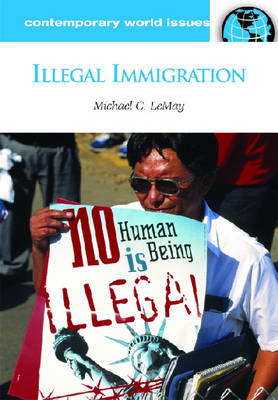 Illegal Immigration: A Reference Handbook - Contemporary World Issues (Hardback)