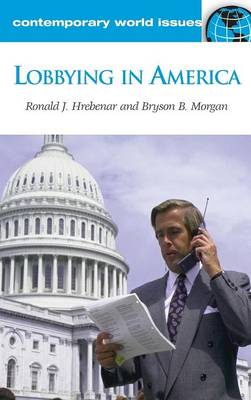 Lobbying in America: A Reference Handbook - Contemporary World Issues (Hardback)