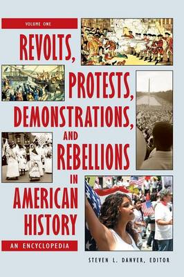 Revolts, Protests, Demonstrations, and Rebellions in American History [3 volumes]: An Encyclopedia (Hardback)