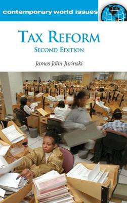 Tax Reform: A Reference Handbook, 2nd Edition - Contemporary World Issues (Hardback)
