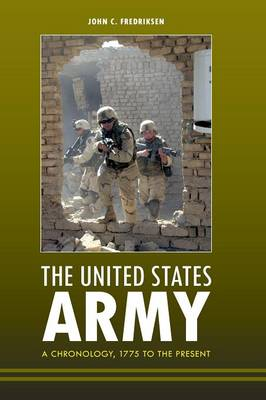 The United States Army: A Chronology, 1775 to the Present (Hardback)