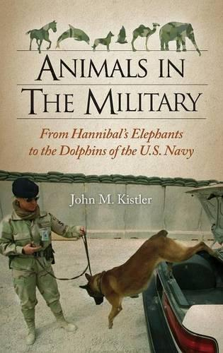Animals in the Military: From Hannibal's Elephants to the Dolphins of the U.S. Navy (Hardback)