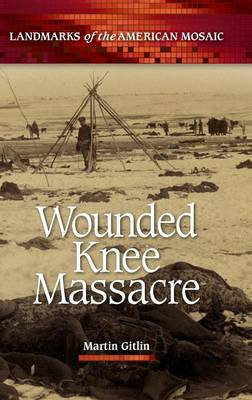 Wounded Knee Massacre - Landmarks of the American Mosaic (Hardback)