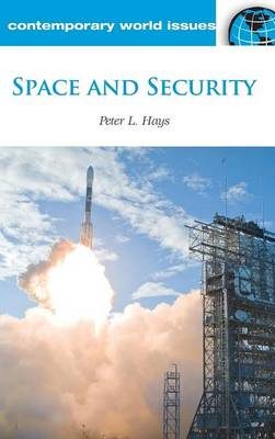 Space and Security: A Reference Handbook - Contemporary World Issues (Hardback)
