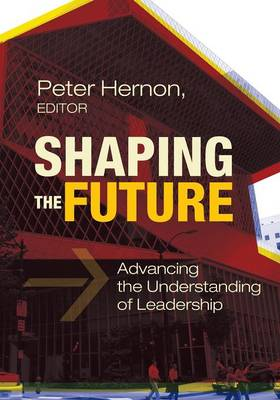 Shaping the Future: Advancing the Understanding of Leadership (Paperback)