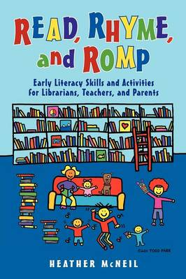 Read, Rhyme, and Romp: Early Literacy Skills and Activities for Librarians, Teachers, and Parents (Paperback)