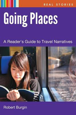 Going Places: A Reader's Guide to Travel Narrative - Real Stories (Hardback)