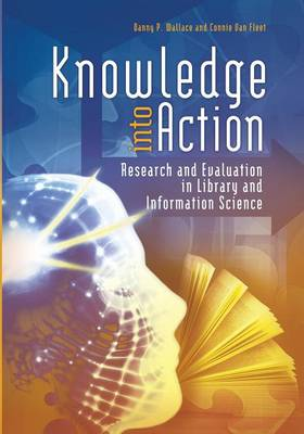 Knowledge into Action: Research and Evaluation in Library and Information Science (Paperback)