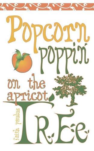 Popcorn Poppin on the Apricot Tree (Paperback)
