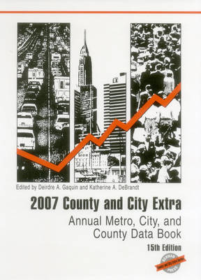 2007 County and City Extra: Annual Metro, City, and County Data Book (Hardback)