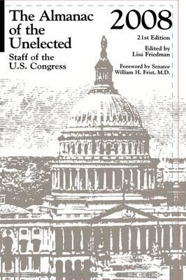 The Almanac of the Unelected 2008: Staff of the U.S. Congress 2008 - U.S. Databook Series (Hardback)
