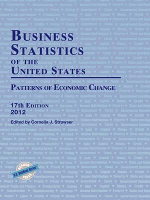 Business Statistics of the United States 2012: Patterns of Economic Change (Hardback)