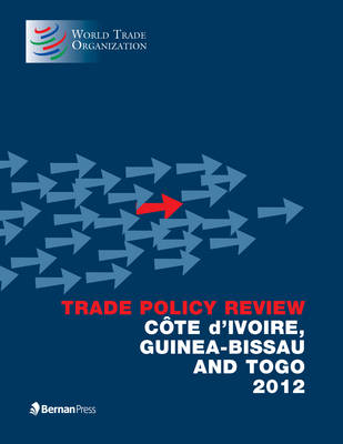 Trade Policy Review - Cote d'Ivoire Guinea-Bissau and Togo (Paperback)