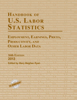 Handbook of U.S. Labor Statistics 2013: Employment, Earnings, Prices, Productivity, and Other Labor Data (Hardback)