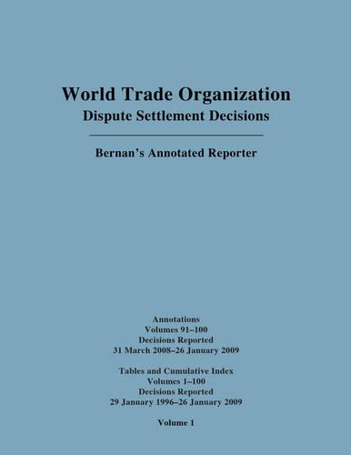 WTO Dispute Settlement Decisions: Bernan's Annotated Reporter Cumulative Index Annotations: Vols. 91-100/Tables and Cumulative Index for Vols. 1-100 (Hardback)