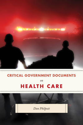 Critical Government Documents on Health Care - Critical Documents Series (Hardback)