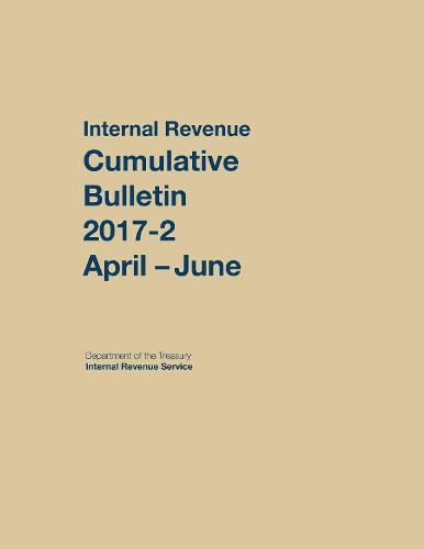 Internal Revenue Service Cumulative Bulletin: 2017-2 (April-June) (Paperback)
