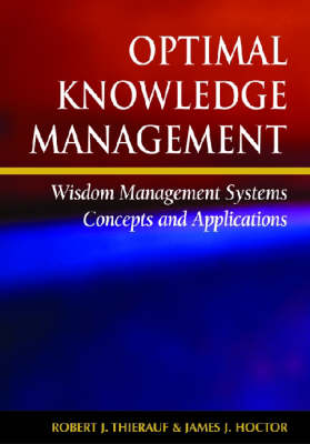 Optimal Knowledge Management: Wisdom Management Systems Concepts and Applications (Hardback)