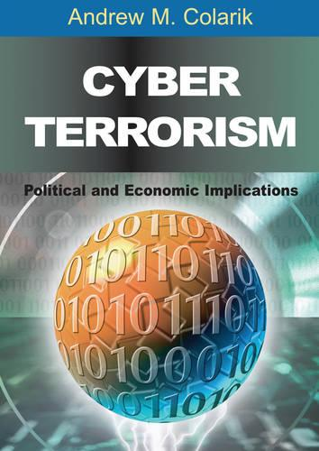 Cyber Terrorism: Political and Economic Implications (Hardback)