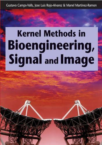 Kernel Methods in Bioengineering, Signal and Image Processing (Hardback)