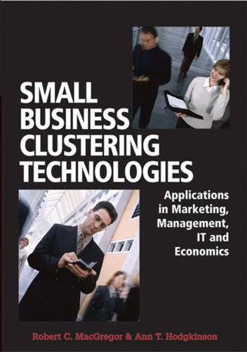 Small Business Clustering Technologies: Applications in Marketing, Management, IT and Economics (Hardback)