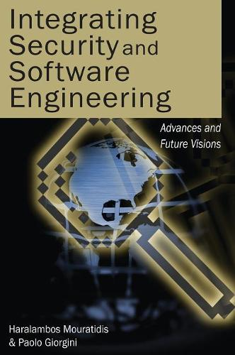 Integrating Security and Software Engineering: Advances and Future Vision (Hardback)