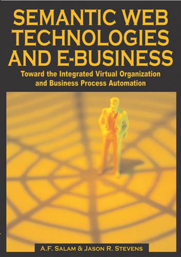 Semantic Web Technologies and Ebusiness: Toward the Integrated Virtual Organization and Business Process Automation (Hardback)