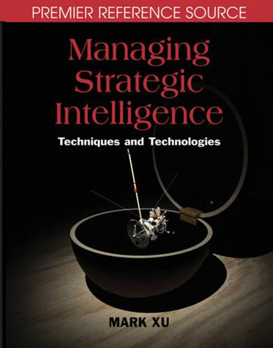 Managing Strategic Intelligence: Techniques and Technologies (Hardback)