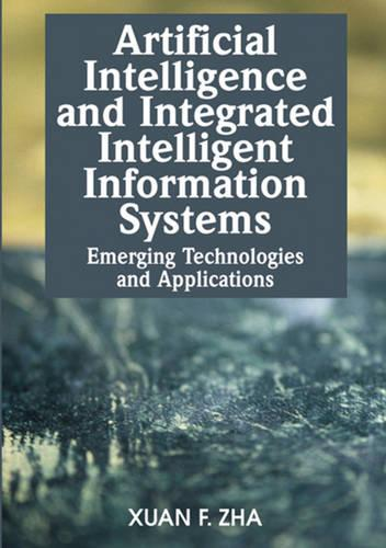 Artificial Intelligence and Integrated Intelligent Information Systems: Emerging Technologies and Applications (Hardback)