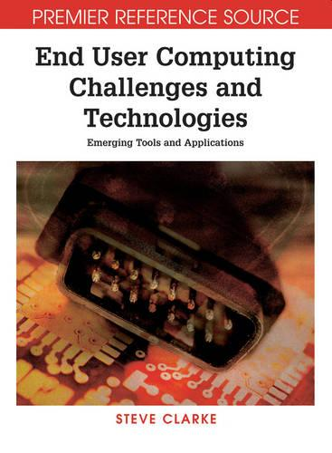 End User Computing Challenges and Technologies: Emerging Tools and Applications (Hardback)