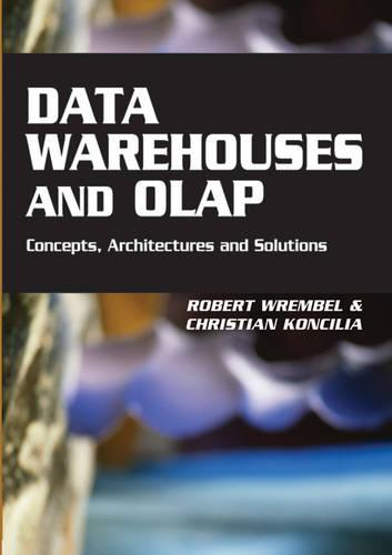 Data Warehouses and OLAP: Concepts, Architectures and Solutions (Hardback)