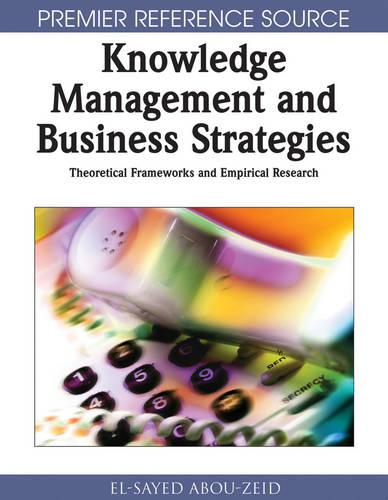 Knowledge Management and Business Strategies: Theoretical Frameworks and Empirical Research (Hardback)